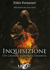 INQUISIZIONE Un crimine contro l'Umanità di Fabio Fornaciari