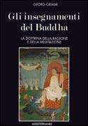 GLI INSEGNAMENTI DEL BUDDHA La dottrina della ragione e della meditazione di Georg Grimm