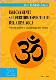 INSEGNAMENTI SUL PERCORSO SPIRITUALE DEL KRIYA YOGA Articoli raccolti e tradotti da Furio Sclano di Roy Eugene Davis