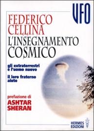 L'INSEGNAMENTO COSMICO Gli extraterrestri e l'uomo nuovo. Il loro fraterno aiuto di Federico Cellina