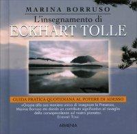 L'INSEGNAMENTO DI ECKHART TOLLE Guida pratica quotidiana al Potere di Adesso di Marina Borruso