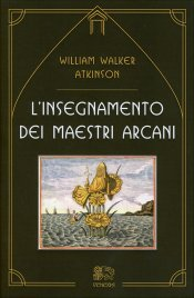 L'INSEGNAMENTO DEI MAESTRI ARCANI di William Walker Atkinson