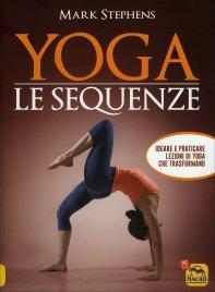 YOGA - LE SEQUENZE Ideare e praticare lezioni di Yoga che trasformano di Mark Stephens
