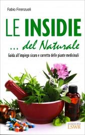 LE INSIDIE... DEL NATURALE Guida all'impiego sicuro e corretto delle piante medicinali di Fabio Firenzuoli