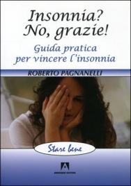 INSONNIA? NO, GRAZIE! Guida pratica per vincere l'insonnia di Roberto Pagnanelli