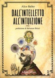 DALL'INTELLETTO ALL'INTUIZIONE Prefazione di Salvatore Brizzi di Alice A. Bailey