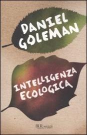 INTELLIGENZA ECOLOGICA Nuova edizione di Daniel Goleman