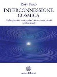 INTERCONNESSIONE COSMICA (EBOOK) Il salto quantico per espandersi e creare nuove matrici - Contatti astrali di Rosy Frojo