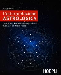L'INTERPRETAZIONE ASTROLOGICA Dallo studio del potenziale individuale all'analisi dei tempi futuri di Rocco Pinneri