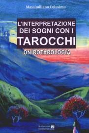 L'INTERPRETAZIONE DEI SOGNI CON I TAROCCHI Onirotarologia di Massimiliano Colosimo