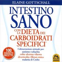 INTESTINO SANO CON LA DIETA DEI CARBOIDRATI SPECIFICI L'alimentazione ottimale per: autismo, celiachia, colite ulcerosa, diarrea, diverticolite, fibrosi cistica, mallattia di Crohn di Elaine Gottschall