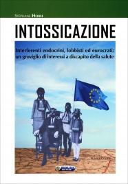 INTOSSICAZIONE Interferenti endocrini, lobbisti ed eurocrati: un groviglio di interessi a discapito della salute di Stephane Horel