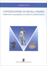 L'INTOSSICAZIONE DA METALLI PESANTI Trattamento naturopatico con Zeolite Clinoptilolite di Loretta Duria