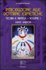 INTRODUZIONE ALLE DOTTRINE ERMETICHE - VOLUME 1 Teoria e Pratica di Franz Bardon