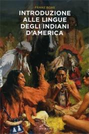 INTRODUZIONE ALLE LINGUE DEGLI INDIANI D'AMERICA di Franz Boas
