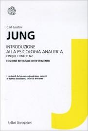 INTRODUZIONE ALLA PSICOLOGIA ANALITICA Cinque conferenze - Edizione integrale di riferimanto di Carl Gustav Jung