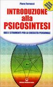 INTRODUZIONE ALLA PSICOSINTESI Idee e strumenti per la crescita personale - Nuova edizione ampliata di Piero Ferrucci
