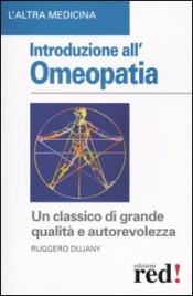 INTRODUZIONE ALL'OMEOPATIA Un classico di grande qualità e autorevolezza di Ruggero Dujany
