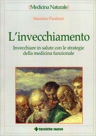L'INVECCHIAMENTO Invecchiare in salute con le strategie della medicina funzionale di Massimo Pandiani