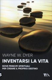 INVENTARSI LA VITA Nove principi spirituali per creare il proprio destino di Wayne W. Dyer