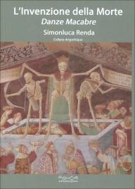 L'INVENZIONE DELLA MORTE Danze macabre di Simonluca Renda