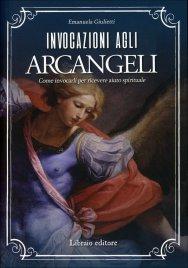 INVOCAZIONI AGLI ARCANGELI Come invocarli per ricevere aiuto spirituale di Emanuela Giulietti