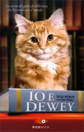 IO E DEWEY La storia del gatto di biblioteca che ha commosso il mondo di Vicki Myron, Bret Witter