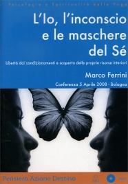 L'IO, L'INCONSCIO E LE MASCHERE DEL Sé Conferenza 5 Aprile 2008 - Mp3 di Marco Ferrini