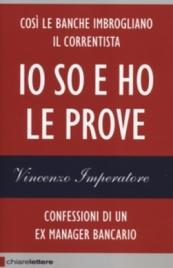 IO SO E HO LE PROVE Confessioni di un ex manager bancario di Vincenzo Imperatore