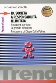 IO, SOCIETà A RESPONSABILITà ILLIMITATA Strumenti per fare la grande differenza di Sebastiano Zanolli