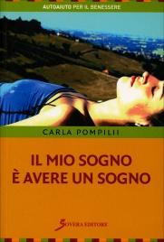 IL MIO SOGNO è AVERE UN SOGNO Guida per ricordare i sogni e utilizzarli nella vita di Carla Pompilii