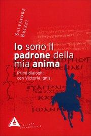 IO SONO IL PADRONE DELLA MIA ANIMA Primi dialoghi con Victoria Ignis di Salvatore Brizzi