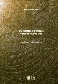 IO SONO IL SENTIERO VERSO LA NUOVA VITA Un libro canalizzato di Maria Laura Verdi