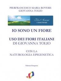 IO SONO UN FIORE (EBOOK) Uso dei fiori italiani con la naturologia epigenetica di Pierfrancesco Maria Rovere, Giovanna Tolio