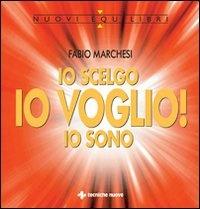IO SCELGO, IO VOGLIO, IO SONO di Fabio Marchesi