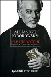 IO E I TAROCCHI La pratica, il pensiero, la poesia di Alejandro Jodorowsky
