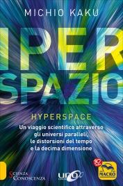 IPERSPAZIO - HYPERSPACE Un viaggio scientifico attraverso gli universi paralleli, le distorsioni del tempo e la decima dimensione di Michio Kaku