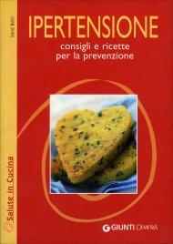 IPERTENSIONE Consigli e ricette per la prevenzione di Irene Betti, Carla Marchetti
