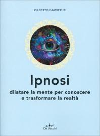 IPNOSI Dilatare la mente per conoscere e trasformare la realtà di Gilberto Gamberini