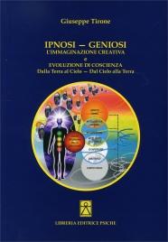IPNOSI - GENIOSI L'immaginazione creativa e evoluzione di coscienza - Dalla Terra al Cielo, dal Cielo alla Terra di Giuseppe Tirone