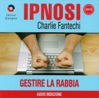 GESTIRE LA RABBIA (IPNOSI VOL.12) - CD AUDIO Audio Induzione di Charlie Fantechi