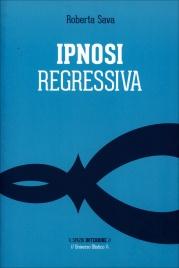 IPNOSI REGRESSIVA Il viaggio esplorativo di Roberta Sava