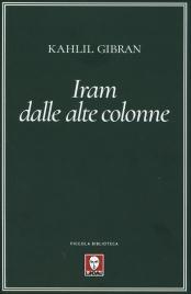 IRAM DALLE ALTE COLONNE di Kahlil Gibran