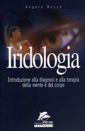 IRIDOLOGIA Introduzione alla diagnosi e alla terapia della mente e del corpo di Angelo Musso