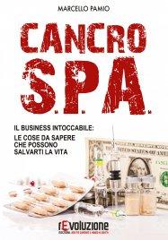 CANCRO SPA (EBOOK) Il business intoccabile: le cose da sapere che possono salvarti la vita di Marcello Pamio