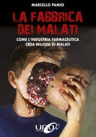 LA FABBRICA DEI MALATI (EBOOK) Come l'industria farmaceutica crea milioni di malati di Marcello Pamio