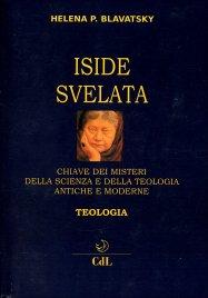 ISIDE SVELATA - TEOLOGIA Chiave dei misteri della scienza e della teologia antiche e moderne di Helena Petrovna Blavatsky