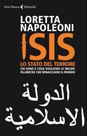 ISIS. LO STATO DEL TERRORE Chi sono e cosa vogliono le milizie islamiche che minacciano il mondo di Loretta Napoleoni