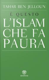 È QUESTO L'ISLAM CHE FA PAURA di Tahar Ben Jelloun