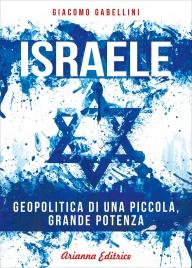 ISRAELE Geopolitica di una piccola, grande potenza di Giacomo Gabellini